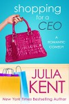 Shopping for a CEO (Shopping for a Billionaire series Book 7) - Julia Kent