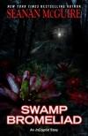 Swamp Bromeliad - Seanan McGuire