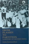 From Plassey to Partition: A History of Modern India - Sekhar Bandyopadhyay