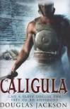 Caligula The Tyranny of Rome  - Douglas Jackson