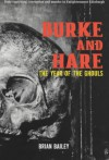 The Year of the Ghouls: The Complete History of Burke and Hare - Brian Bailey