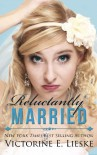 Reluctantly Married - Victorine E. Lieske