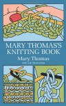 Mary Thomas's Knitting Book - Mary Thomas