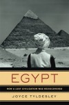 Egypt: How a Lost Civilization Was Rediscovered - Joyce Tyldesley