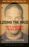 Losing the Race: Self-Sabotage in Black America - John H. McWhorter