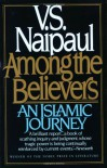 Among the Believers: An Islamic Journey - V.S. Naipaul