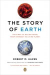 The Story of Earth: The First 4.5 Billion Years, from Stardust to Living Planet - Robert M. Hazen