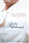 The Perfectionist : Life and Death in Haute Cuisine - Rudolph Chelminski