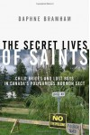 The Secret Lives of Saints: Child Brides and Lost Boys in a Polygamous Mormon Sect - Daphne Bramham