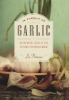 In Pursuit of Garlic: An Intimate Look at the Divinely Odorous Bulb - Liz Primeau