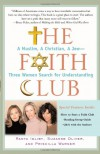 The Faith Club: A Muslim, A Christian, A Jew-- Three Women Search for Understanding - Ranya Idliby, Priscilla Warner, Suzanne Oliver