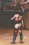 The Gladiator: The Secret History of Rome's Warrior Slaves - Alan  Baker