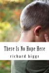 There Is No Hope Here - Richard Biggs