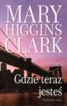 Gdzie teraz jesteś - Mary Higgins Clark