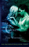 The Catalyst (Preternaturals, # 3) - Zoe Winters