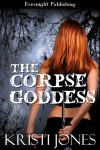 The Corpse Goddess - Kristi Jones