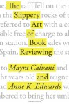 The Slippery Art of Book Reviewing - Mayra Calvani, Anne K. Edwards
