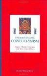 Understanding Confucianism : Origins, Beliefs, Practices, Holy Texts, Sacred Places - Jennifer Oldstone-Moore