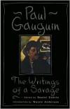 The Paul Gauguin: The Writings of a Savage - Paul Gauguin,  Daniel Guerin (Editor),  Eleanor Levieux (Translator),  Wayne Andersen (Introduction)