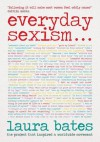 Everyday Sexism - Laura Bates