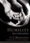 Humility: True Greatness - C.J. Mahaney