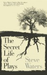 Secret Life of Plays. The - Steve Waters