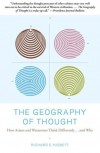 The Geography of Thought: How Asians and Westerners Think Differently... and Why - Richard E. Nisbett