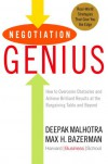Negotiation Genius: How to Overcome Obstacles and Achieve Brilliant Results at the Bargaining Table and Beyond - Deepak Malhotra;Max Bazerman