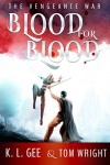 Blood for Blood: The Vengeance War - K.L. Gee, Tom Wright