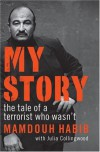 My Story: The Tale of a Terrorist Who Wasn't - Mamdouh Habib, Julia Collingwood