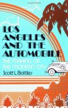 Los Angeles and the Automobile: The Making of the Modern City - Scott L. Bottles