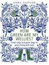How green Are My Wellies?: Small Steps And Giant Leaps To Green Living With Style - Anna Shepard