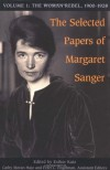 The Selected Papers of Margaret Sanger, Volume 1: The Woman Rebel, 1900-1928 -