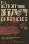 The Detroit True Crime Chronicles: Tales of Murder & Mayhem in the Motor City - Scott M Burnstein