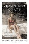 Veronica's Grave: A Daughter's Memoir - Barbara Bracht Donsky