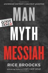 Man, Myth, Messiah: Answering History's Greatest Question - Rice Broocks, Dr. Gary Habermas