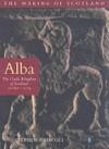 Alba: The Gaelic Kingdom of Scotland: AD 800-1124 - Stephen T. Driscoll, Chris   Brown