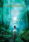 Where I Lost Her - T. Greenwood