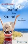 Barfuß am Strand: Ein Sylt-Roman - Anni Deckner