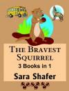 The Bravest Squirrel: 3 Books in 1 - Sara Shafer