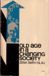 Old Age In A Changing Society - Zena Smith Blau
