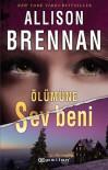 Ölümüne Sev Beni  - Allison Brennan