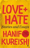 Love + Hate: Stories and Essays - Hanif Kureishi