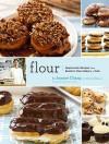 Flour: Spectacular Recipes from Boston's Flour Bakery + Cafe - Joanne Chang, Christie Matheson, Keller + Keller