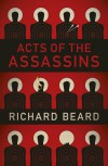 Acts of the Assassins - Richard Beard