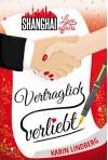 Vertraglich verliebt: Shanghai Love Affairs 1 / Liebesroman - Karin Lindberg
