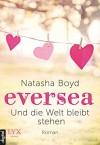 Eversea - Und die Welt bleibt stehen - Natasha Boyd, Henriette Zeltner