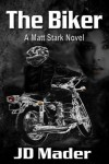 The Biker (A Matt Stark Novel) - J.D. Mader