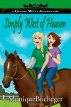 Simply West of Heaven: A Ginnie West Adventure - Monique Bucheger, Mikey Stephenson