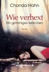 Wie verhext (Ein grimmiges Märchen, Buch 1) - Alice Jakubeit, Chanda Hahn